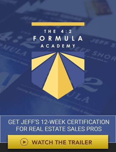 The 4:2 Formula Academy. Get Jeff's 12-Week Certification for Real Estate Sales Pros. Watch the Trailer
