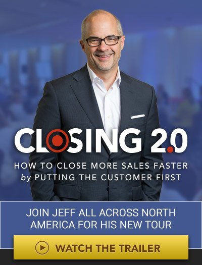 Closing 2.0. How to close more sales faster by putting the customer first. Join Jeff all across North America for his new tour. Watch the trailer