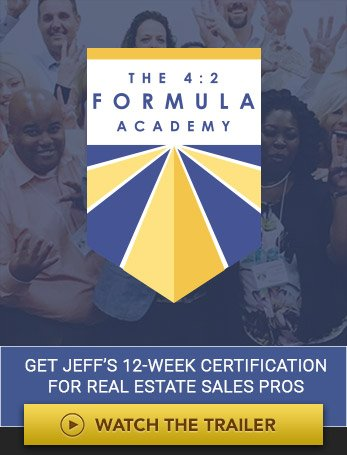 The 4:2 Formula Academy. Get Jeff's 12-Week Certification for real estate sales pro. Watch trailer